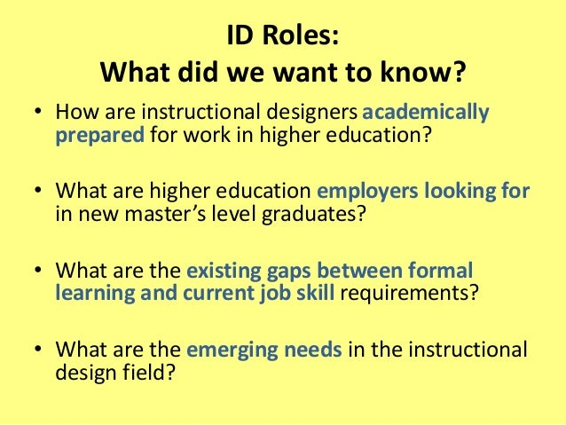 ID Roles:  What did we want to know?  • How are instructional designers academically  prepared for work in higher educatio...