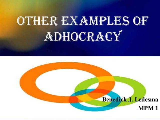 OTHER EXAMPLES OF   ADHOCRACY           Benedick J. Ledesma                        MPM 1