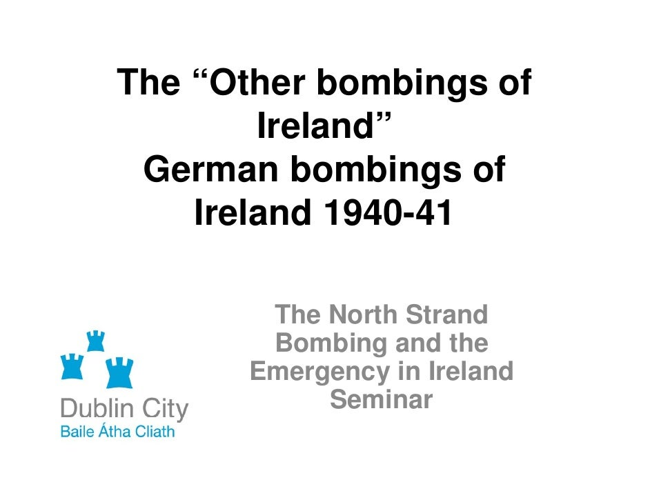 """The """"Other bombings of         Ireland""""  German bombings of     Ireland 1940-41         The North Strand        Bombing an..."""