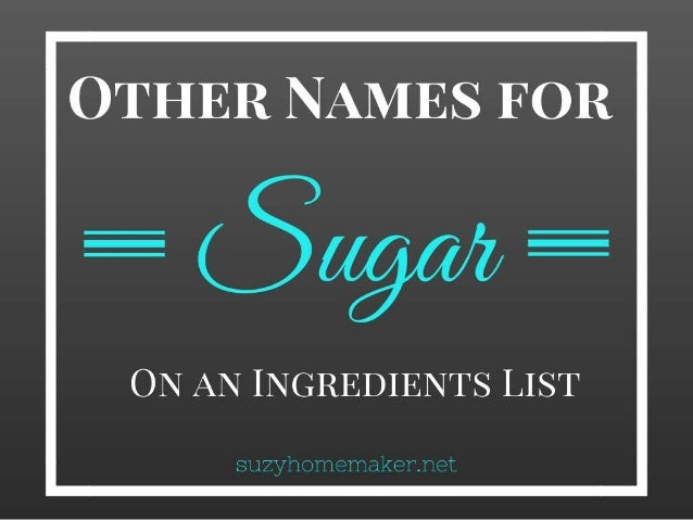 """SUGAR IS NOT ALWAYS LISTED AS """"SUGAR"""" ON AN INGREDIENTS LIST"""