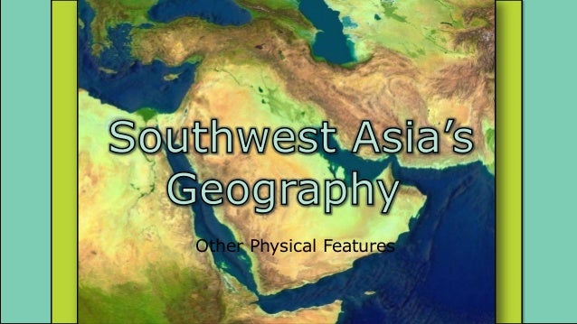 Southwest Asia (Middle East) Other Physical Features