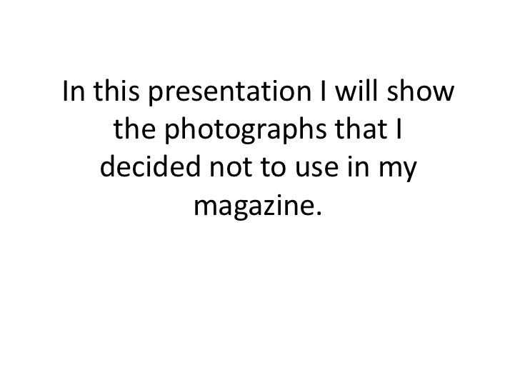 In this presentation I will show the photographs that I decided not to use in my magazine.<br />