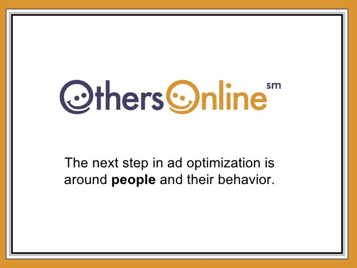 The next step in ad optimization is around  people  and their behavior.