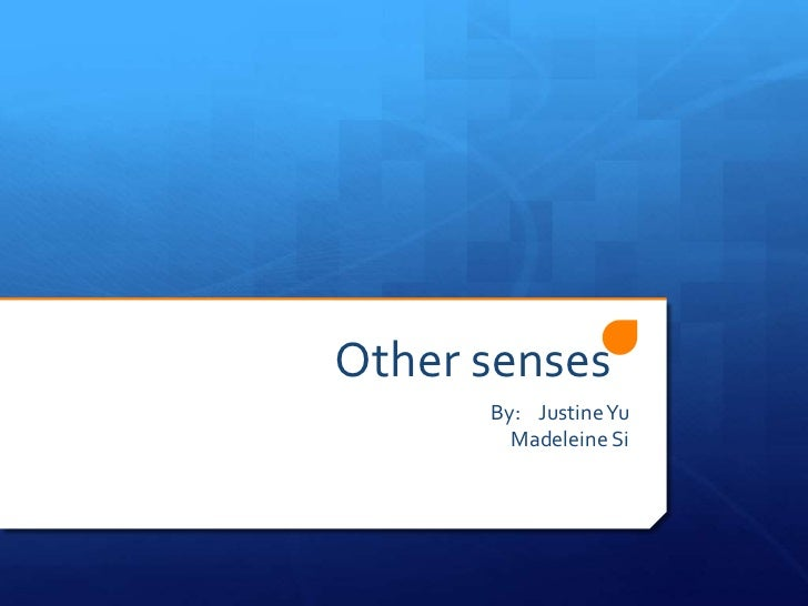 Other senses      By: Justine Yu        Madeleine Si