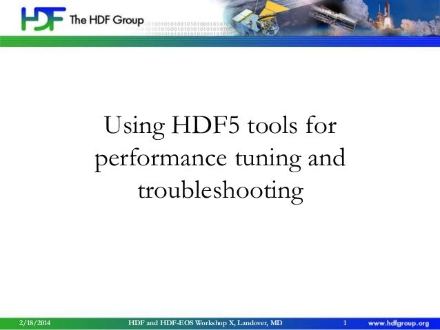 Using HDF5 tools for performance tuning and troubleshooting  2/18/2014  HDF and HDF-EOS Workshop X, Landover, MD  1
