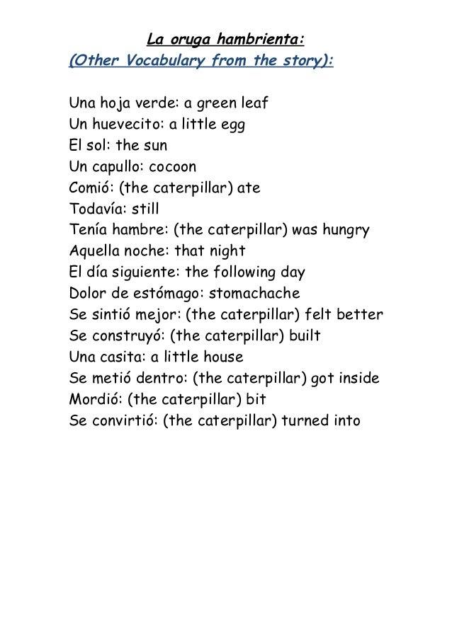 La oruga hambrienta:(Other Vocabulary from the story):Una hoja verde: a green leafUn huevecito: a little eggEl sol: the su...