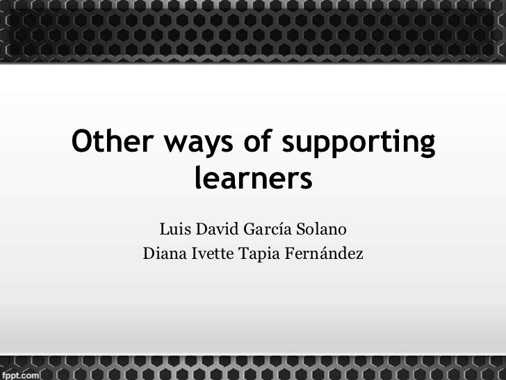 Other ways of supporting       learners      Luis David García Solano    Diana Ivette Tapia Fernández
