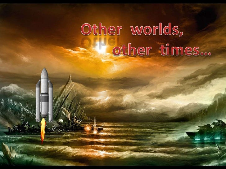 Other  worlds,<br />              other  times…<br />