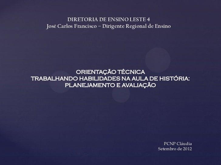 DIRETORIA DE ENSINO LESTE 4    José Carlos Francisco – Dirigente Regional de Ensino           ORIENTAÇÃO TÉCNICATRABALHAND...