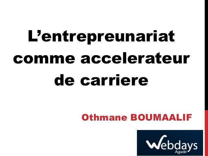 L' entrepreunariat comme accelerateur de carriere Othmane BOUMAALIF