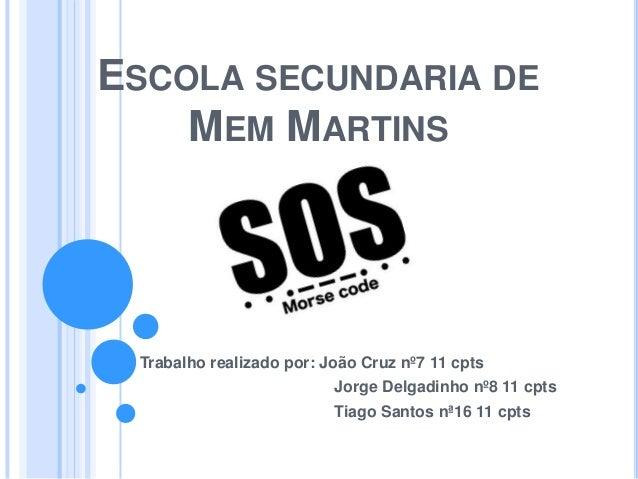 ESCOLA SECUNDARIA DE MEM MARTINS  Trabalho realizado por: João Cruz nº7 11 cpts Jorge Delgadinho nº8 11 cpts Tiago Santos ...