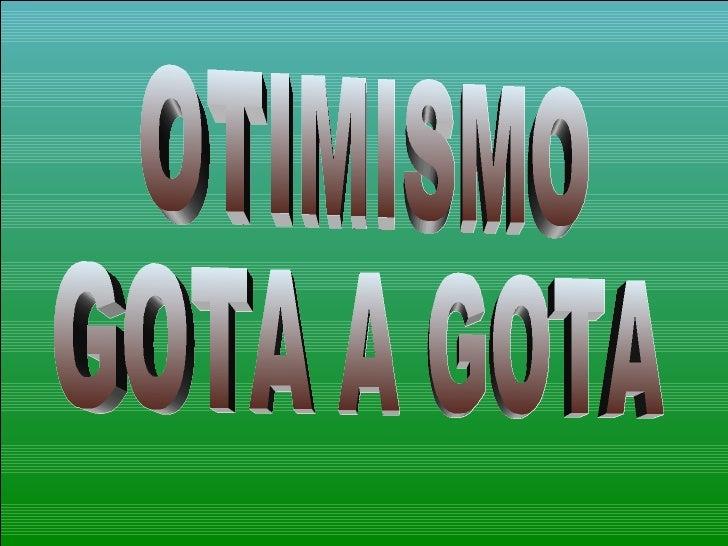 OTIMISMO  GOTA A GOTA