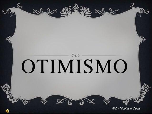 OTIMISMO 6ªD - Nicolas e Cesar