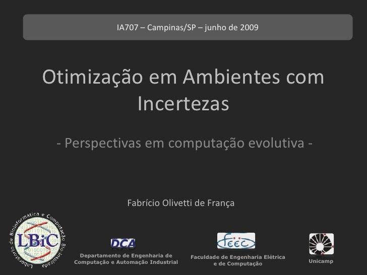 Otimização em Ambientes com Incertezas<br />- Perspectivas em computação evolutiva -<br />Fabrício Olivetti de França<br /...