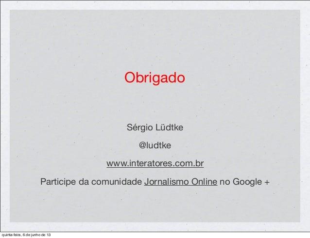 ObrigadoSérgio Lüdtke@ludtkewww.interatores.com.brParticipe da comunidade Jornalismo Online no Google +quinta-feira, 6 de ...