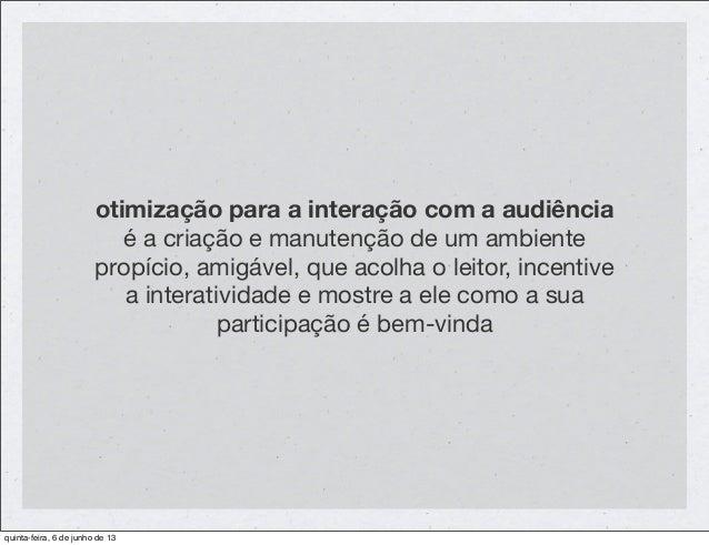 otimização para a interação com a audiênciaé a criação e manutenção de um ambientepropício, amigável, que acolha o leitor,...