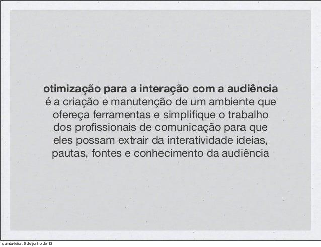 otimização para a interação com a audiênciaé a criação e manutenção de um ambiente queofereça ferramentas e simplifique o t...