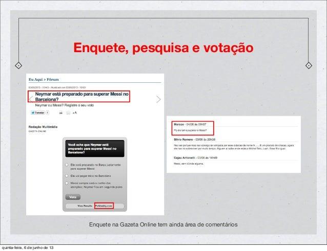 Enquete, pesquisa e votaçãoEnquete na Gazeta Online tem ainda área de comentáriosquinta-feira, 6 de junho de 13