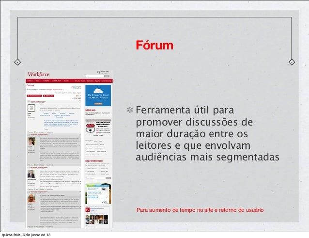 FórumFerramenta útil parapromover discussões demaior duração entre osleitores e que envolvamaudiências mais segmentadasPar...