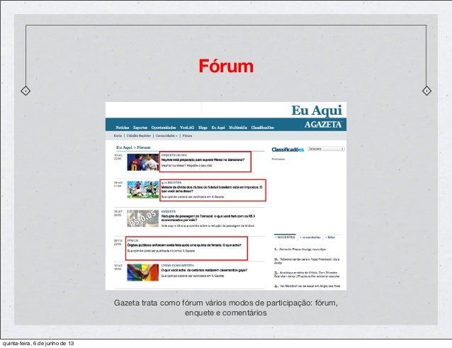 FórumGazeta trata como fórum vários modos de participação: fórum,enquete e comentáriosquinta-feira, 6 de junho de 13