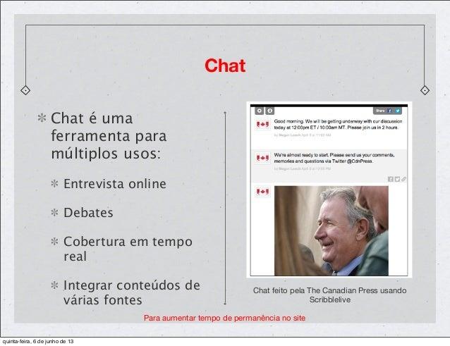 Chat é umaferramenta paramúltiplos usos:Entrevista onlineDebatesCobertura em temporealIntegrar conteúdos devárias fontesCh...
