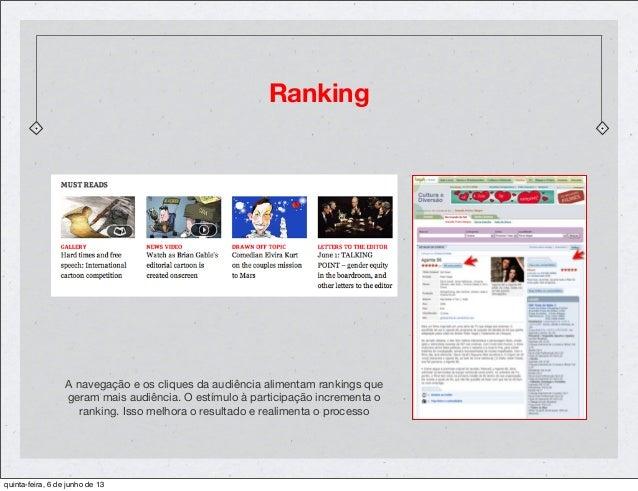 RankingA navegação e os cliques da audiência alimentam rankings quegeram mais audiência. O estímulo à participação increme...