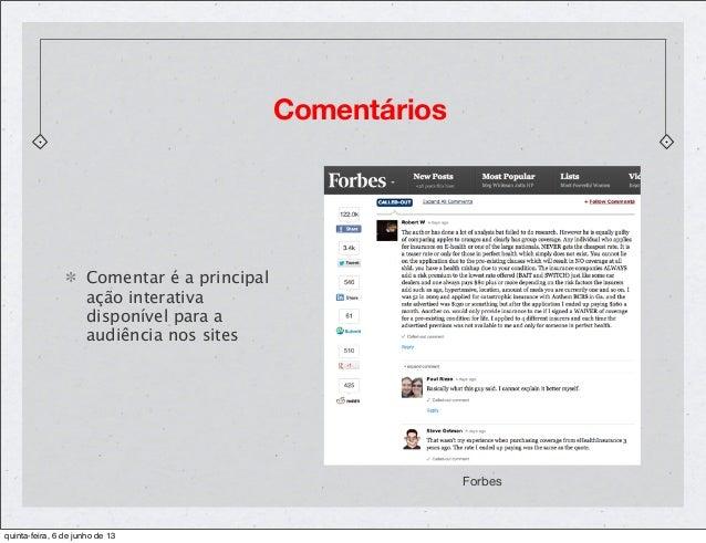 ComentáriosForbesComentar é a principalação interativadisponível para aaudiência nos sitesquinta-feira, 6 de junho de 13