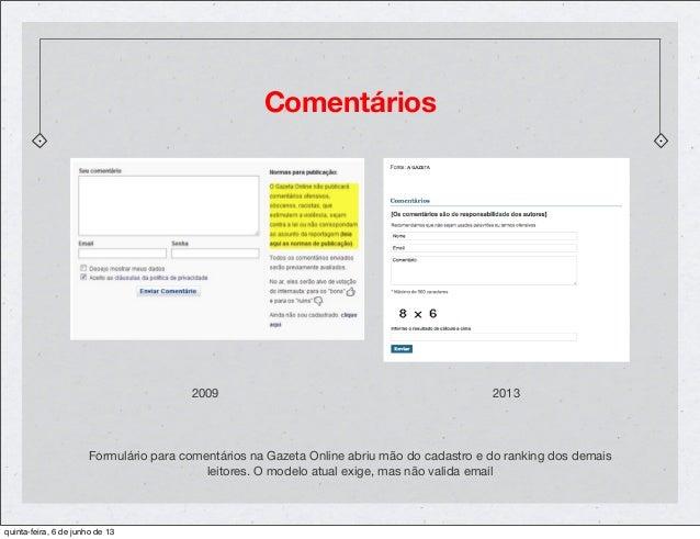 Comentários20132009Formulário para comentários na Gazeta Online abriu mão do cadastro e do ranking dos demaisleitores. O m...