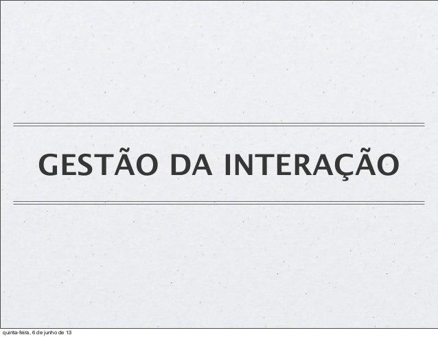 GESTÃO DA INTERAÇÃOquinta-feira, 6 de junho de 13