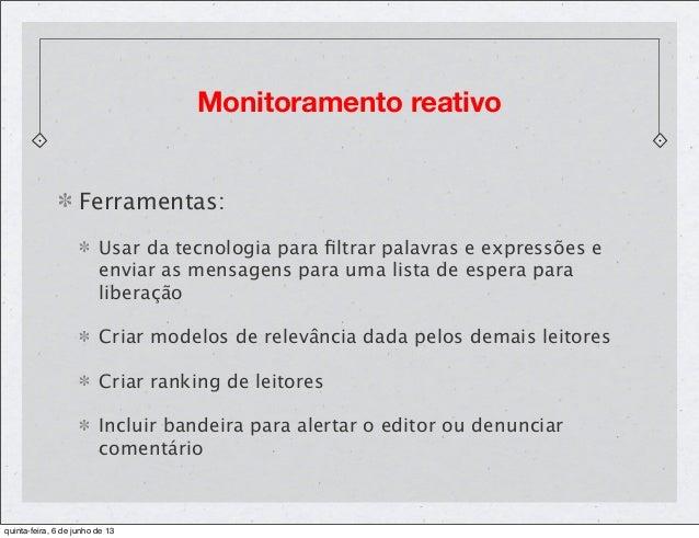Monitoramento reativoFerramentas:Usar da tecnologia para filtrar palavras e expressões eenviar as mensagens para uma lista ...