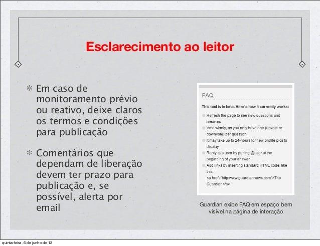 Esclarecimento ao leitorEm caso demonitoramento prévioou reativo, deixe clarosos termos e condiçõespara publicaçãoComentár...