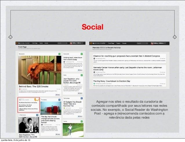 SocialAgregar nos sites o resultado da curadoria deconteúdo compartilhado por seus leitores nas redessociais. No exemplo, ...
