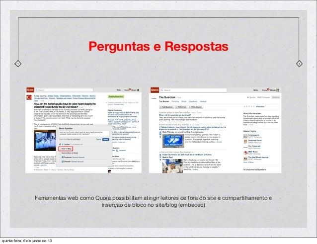 Perguntas e RespostasFerramentas web como Quora possibilitam atingir leitores de fora do site e compartilhamento einserção...
