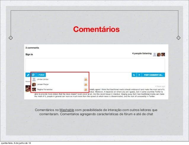 ComentáriosComentários no Mashable com possibilidade de interação com outros leitores quecomentaram. Comentários agregando...