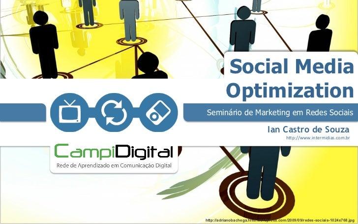 Social Media          OptimizationSeminário de Marketing em Redes Sociais                               Ian Castro de Souz...