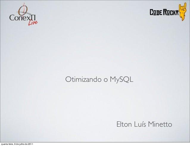 Otimizando o MySQL                                                Elton Luís Minettoquarta-feira, 6 de julho de 2011