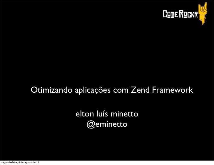 Otimizando aplicações com Zend Framework                                   elton luís minetto                             ...