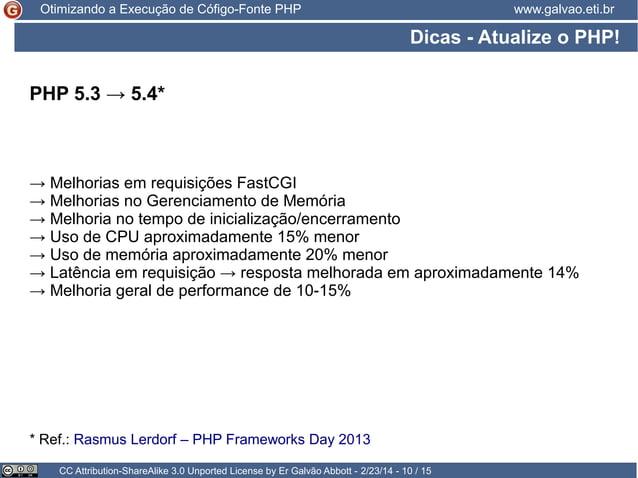 Otimizando a Execução de Cófigo-Fonte PHP  www.galvao.eti.br  Dicas - Atualize o PHP! PHP 5.3 → 5.4*  → Melhorias em requi...
