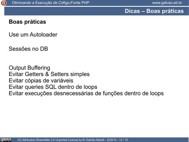 Otimizando a Execução de Cófigo-Fonte PHP  www.galvao.eti.br  Dicas – Boas práticas Boas práticas Use um Autoloader Sessõe...