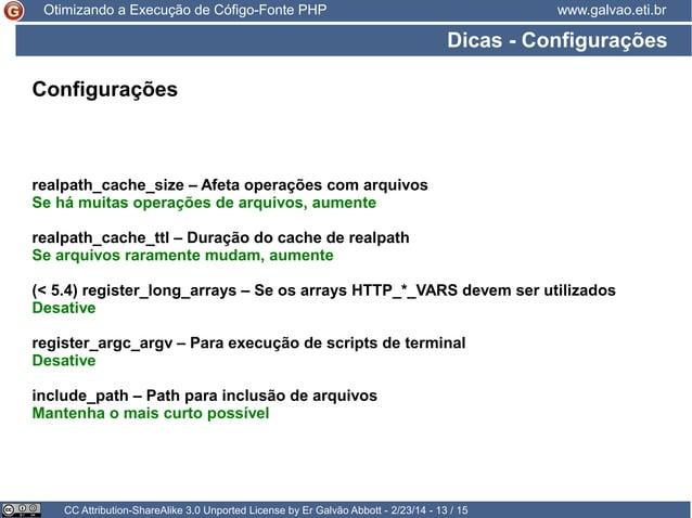 Otimizando a Execução de Cófigo-Fonte PHP  www.galvao.eti.br  Dicas - Configurações Configurações  realpath_cache_size – A...