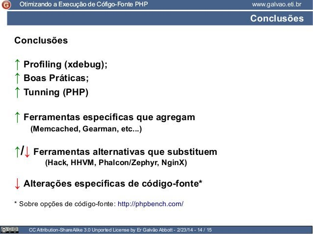 Otimizando a Execução de Cófigo-Fonte PHP  www.galvao.eti.br  Conclusões Conclusões  ↑ Profiling (xdebug); ↑ Boas Práticas...