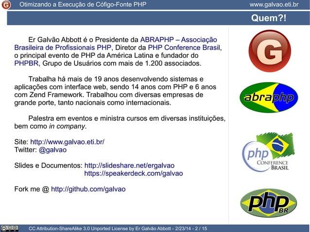 Otimizando a Execução de Cófigo-Fonte PHP  www.galvao.eti.br  Quem?! Er Galvão Abbott é o Presidente da ABRAPHP – Associaç...
