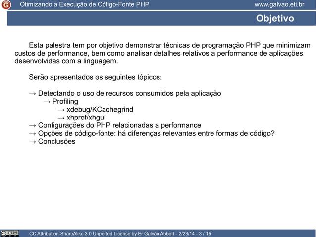 Otimizando a Execução de Cófigo-Fonte PHP  www.galvao.eti.br  Objetivo Esta palestra tem por objetivo demonstrar técnicas ...