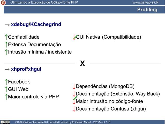 Otimizando a Execução de Cófigo-Fonte PHP  www.galvao.eti.br  Profiling → xdebug/KCachegrind  ↑Confiabilidade ↓GUI Nativa ...