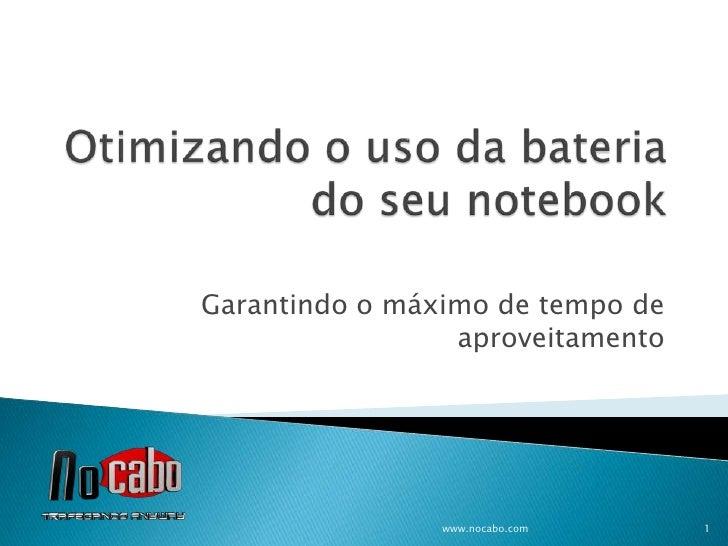 Otimizando o uso da bateria do seu notebook<br />Garantindo o máximo de tempo de aproveitamento<br />www.nocabo.com<br />1...