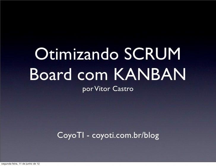 Otimizando SCRUM                       Board com KANBAN                                         por Vitor Castro          ...