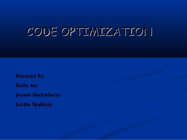 CODE OPTIMIZATIONPresented By:Amita dasJayanti bhattacharyaJaistha Upadhyay