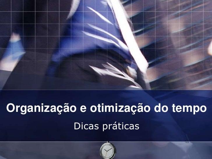 Organização e otimização do tempo<br />Dicas práticas <br />