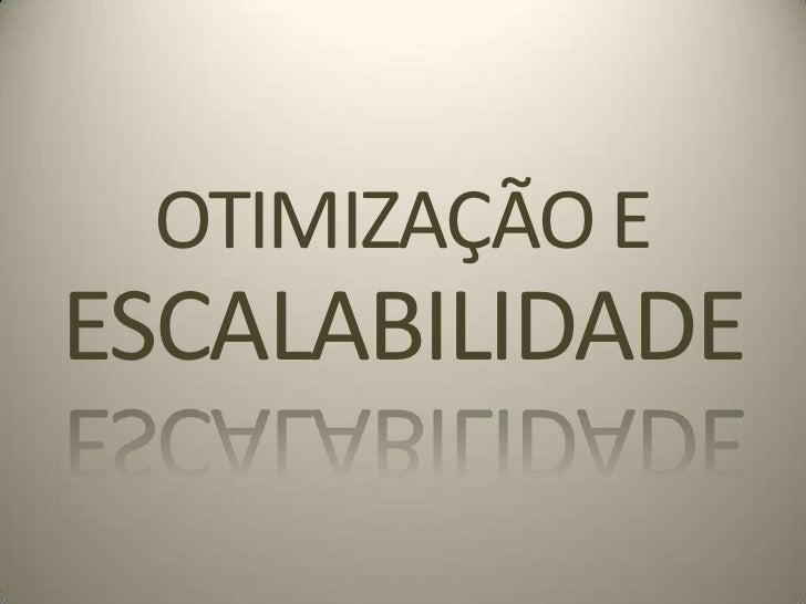 OTIMIZAÇÃO EESCALABILIDADE<br />