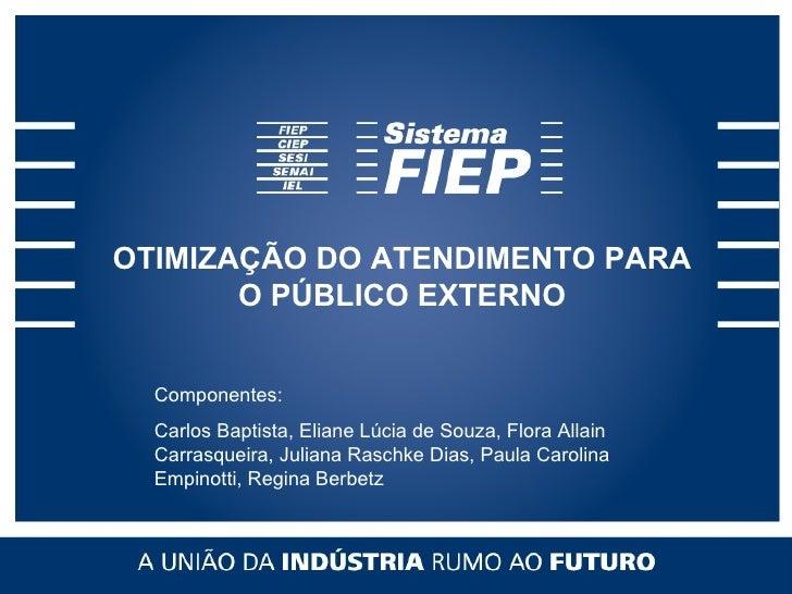 OTIMIZAÇÃO DO ATENDIMENTO PARA O PÚBLICO EXTERNO Componentes: Carlos Baptista, Eliane Lúcia de Souza, Flora Allain Carrasq...